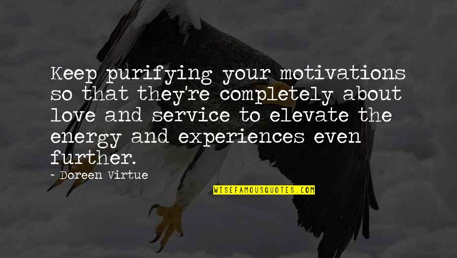 Doreen Virtue Quotes By Doreen Virtue: Keep purifying your motivations so that they're completely