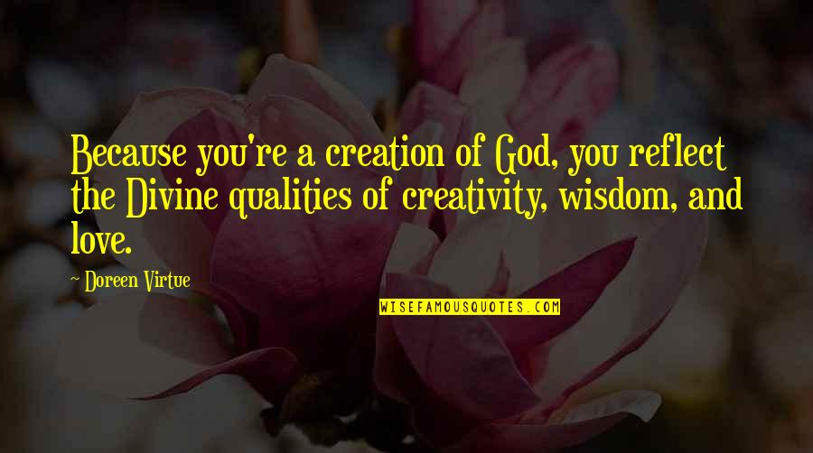 Doreen Virtue Quotes By Doreen Virtue: Because you're a creation of God, you reflect