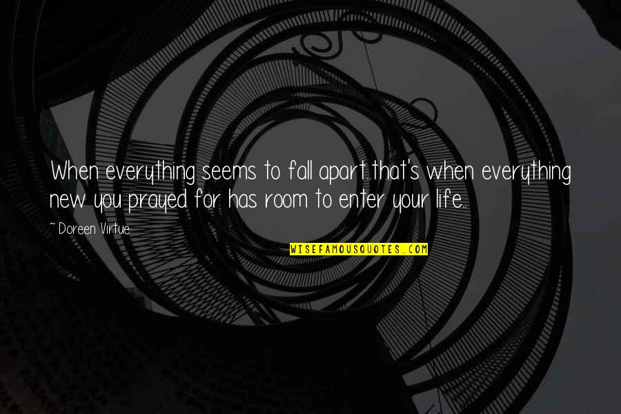 Doreen Virtue Quotes By Doreen Virtue: When everything seems to fall apart..that's when everything