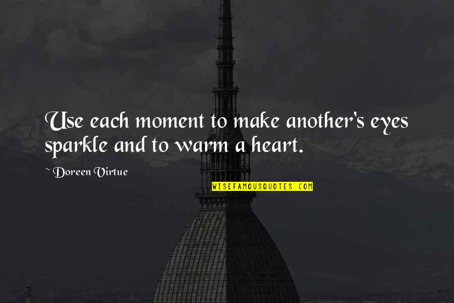 Doreen Virtue Quotes By Doreen Virtue: Use each moment to make another's eyes sparkle