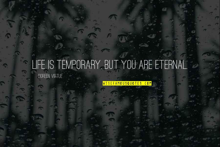 Doreen Virtue Quotes By Doreen Virtue: Life is temporary, but you are eternal.