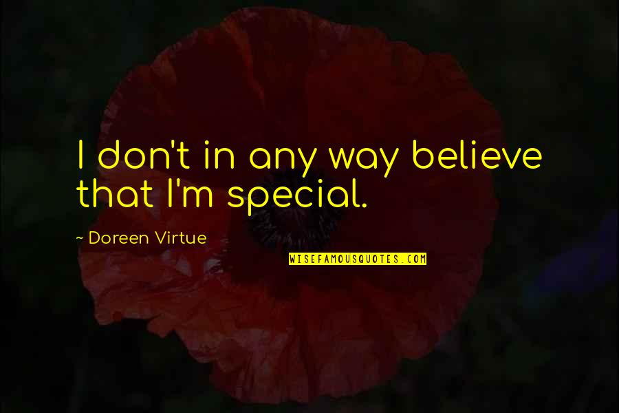 Doreen Virtue Quotes By Doreen Virtue: I don't in any way believe that I'm