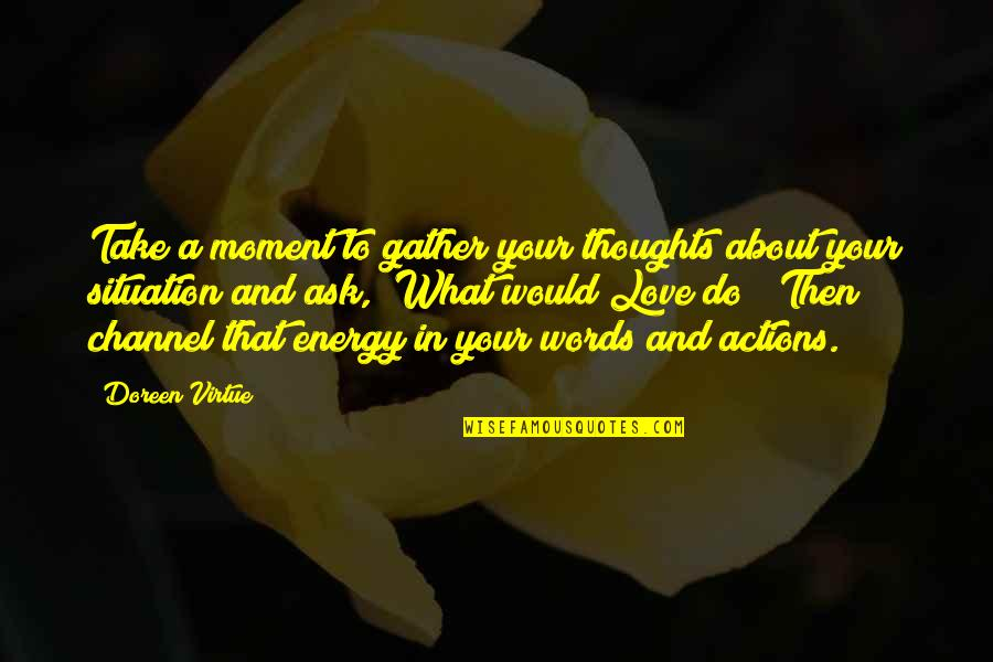 Doreen Virtue Quotes By Doreen Virtue: Take a moment to gather your thoughts about