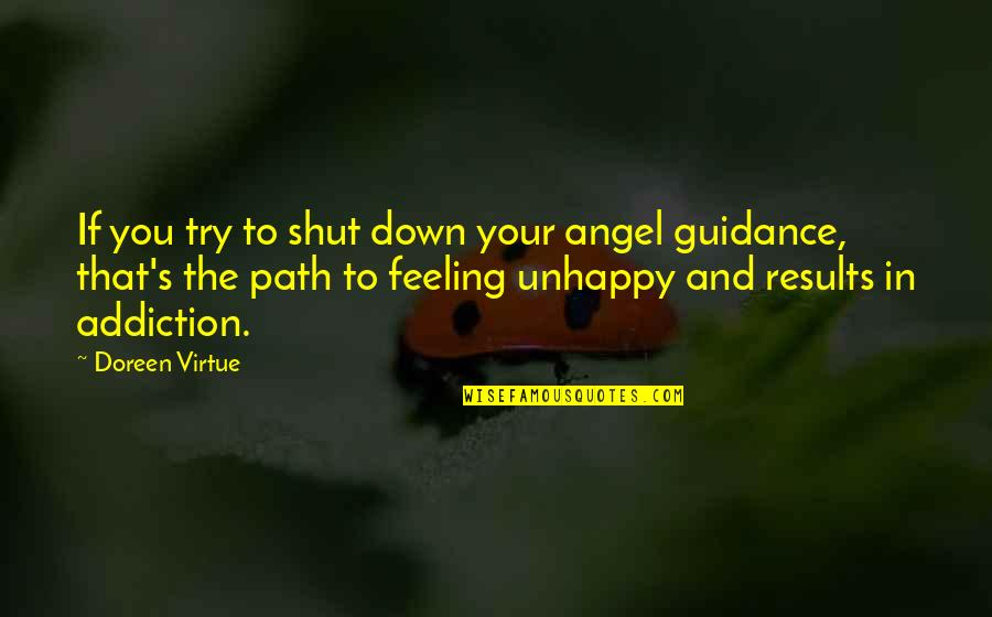 Doreen Virtue Quotes By Doreen Virtue: If you try to shut down your angel