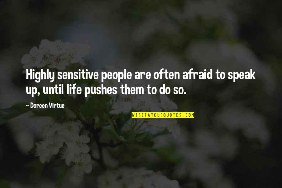 Doreen Virtue Quotes By Doreen Virtue: Highly sensitive people are often afraid to speak