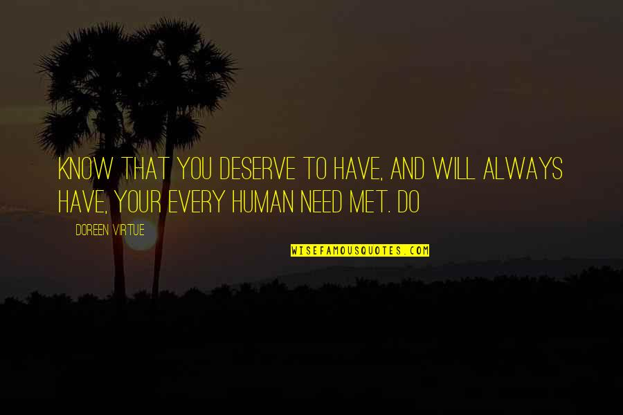 Doreen Virtue Quotes By Doreen Virtue: Know that you deserve to have, and will