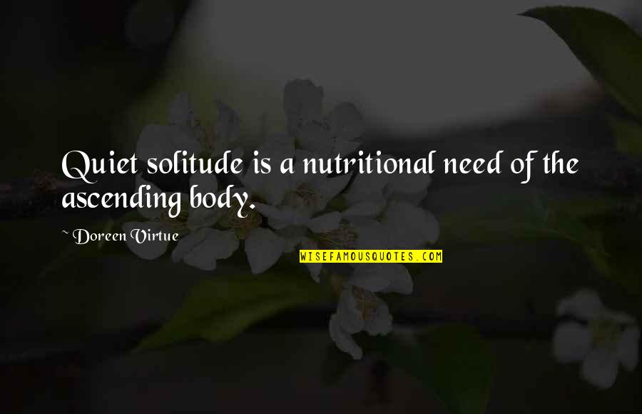 Doreen Virtue Quotes By Doreen Virtue: Quiet solitude is a nutritional need of the