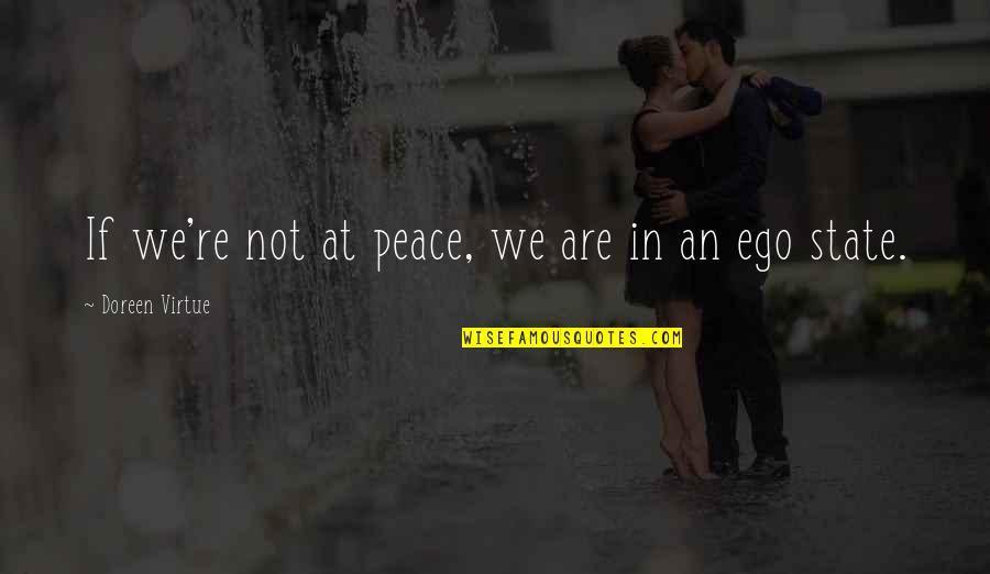 Doreen Virtue Quotes By Doreen Virtue: If we're not at peace, we are in