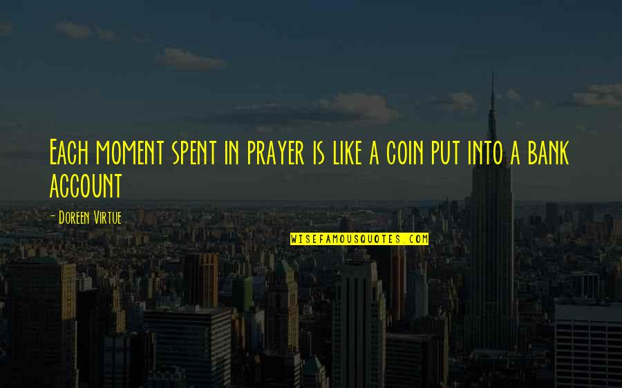 Doreen Virtue Quotes By Doreen Virtue: Each moment spent in prayer is like a