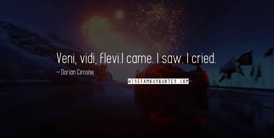 Dorian Cirrone quotes: Veni, vidi, flevi.I came. I saw. I cried.