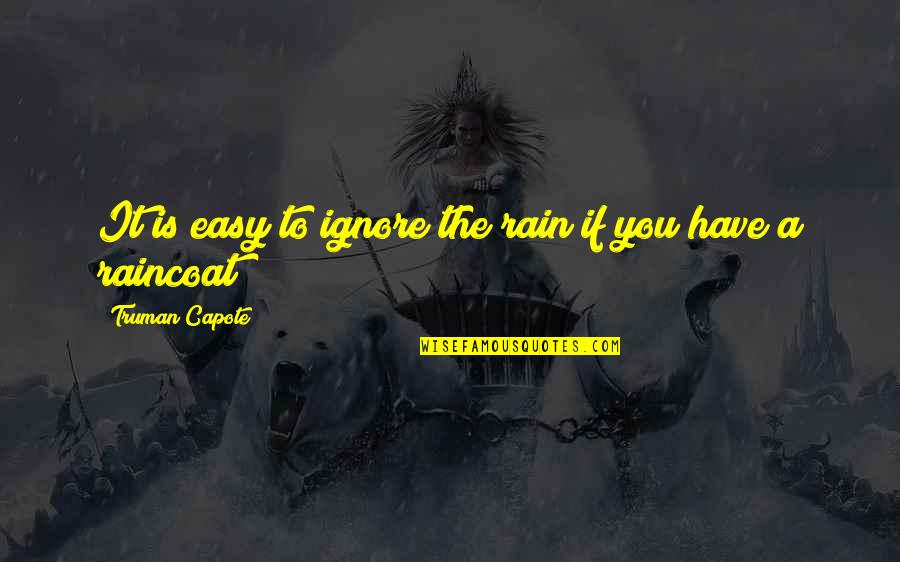 Dorie Miller Quotes By Truman Capote: It is easy to ignore the rain if