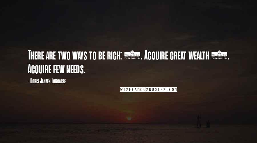 Doris Janzen Longacre quotes: There are two ways to be rich: 1. Acquire great wealth 2. Acquire few needs.