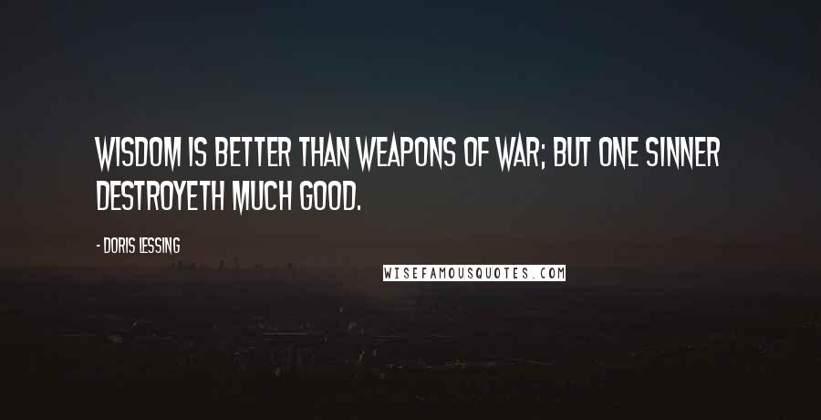 Doris Lessing quotes: Wisdom is better than weapons of war; but one sinner destroyeth much good.