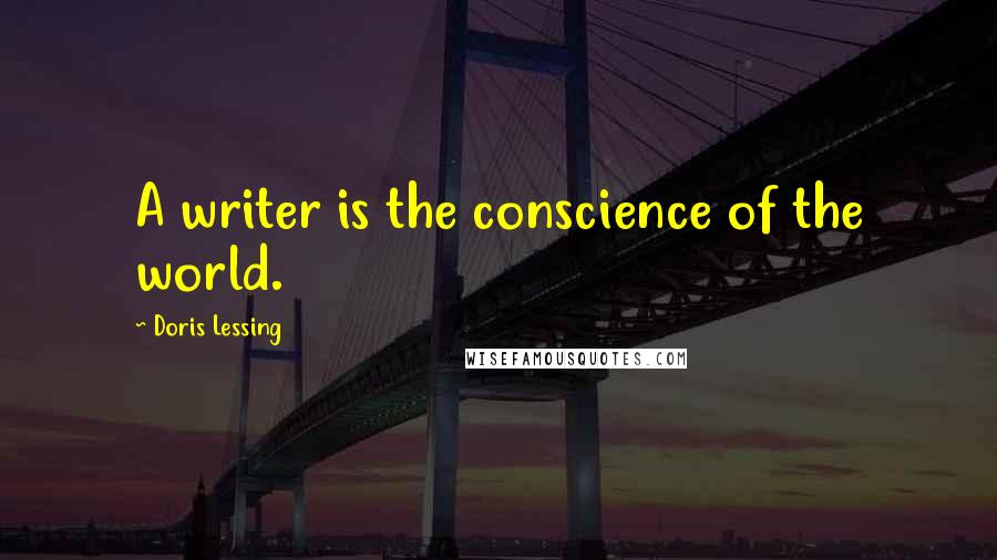 Doris Lessing quotes: A writer is the conscience of the world.