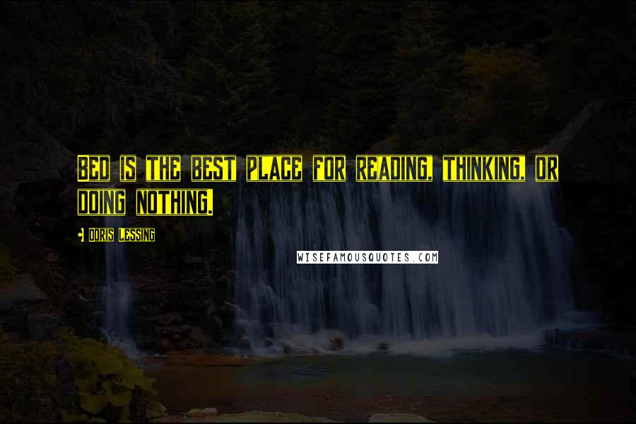 Doris Lessing quotes: Bed is the best place for reading, thinking, or doing nothing.