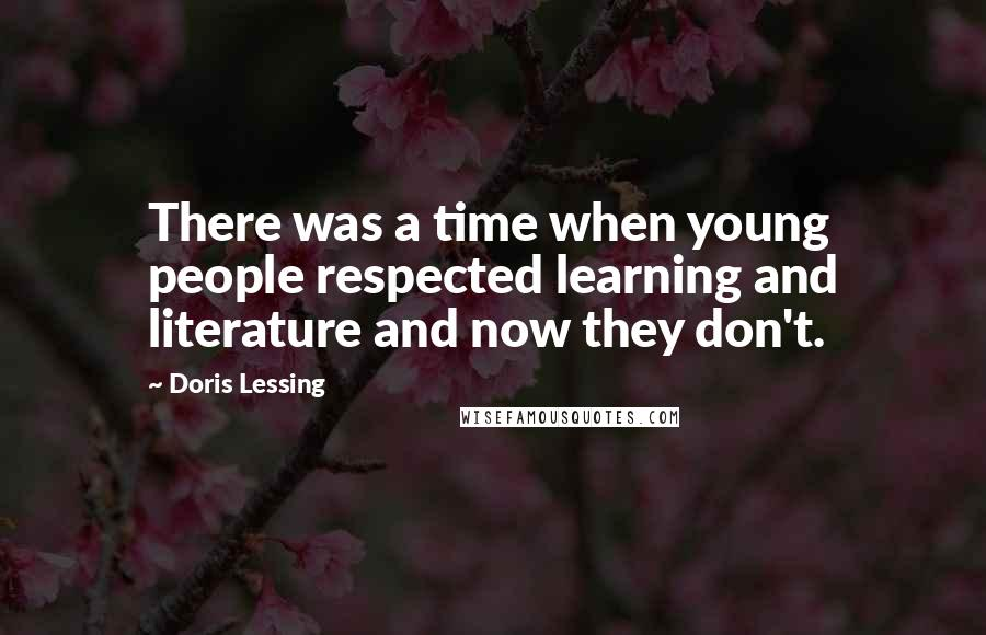 Doris Lessing quotes: There was a time when young people respected learning and literature and now they don't.