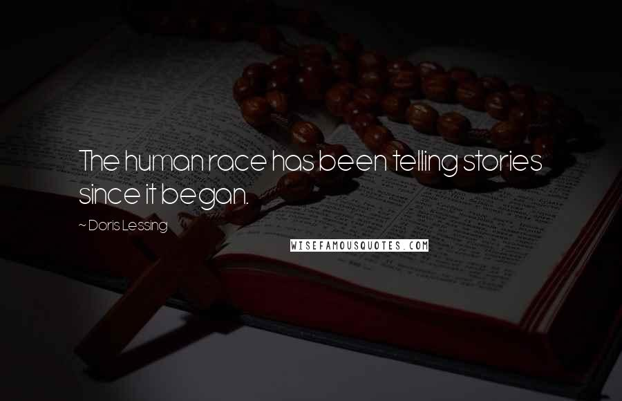 Doris Lessing quotes: The human race has been telling stories since it began.