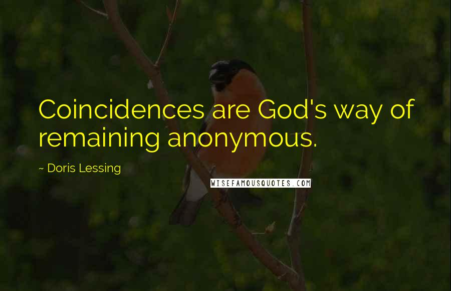 Doris Lessing quotes: Coincidences are God's way of remaining anonymous.
