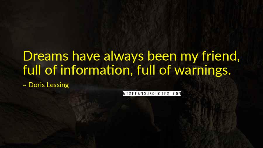 Doris Lessing quotes: Dreams have always been my friend, full of information, full of warnings.