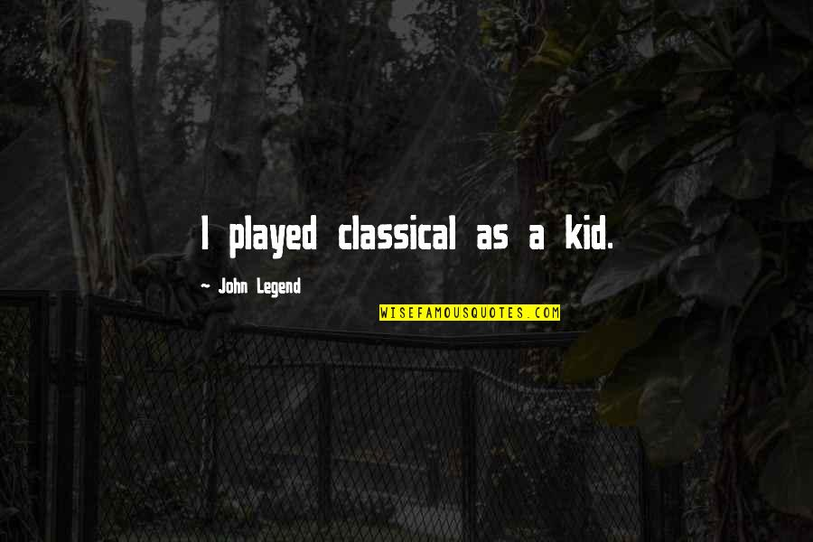 Dorm Wall Quotes By John Legend: I played classical as a kid.