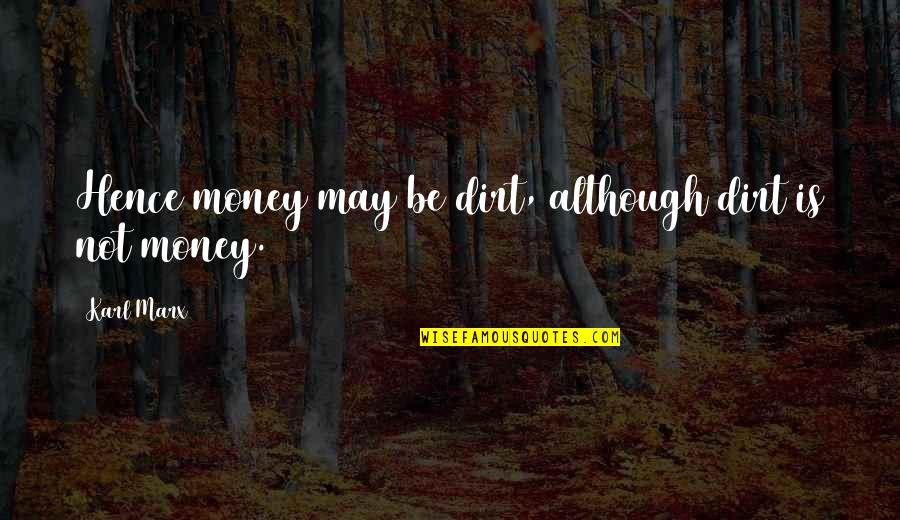 Dorm Wall Quotes By Karl Marx: Hence money may be dirt, although dirt is