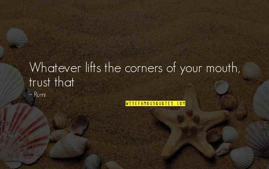 Dorm Wall Quotes By Rumi: Whatever lifts the corners of your mouth, trust