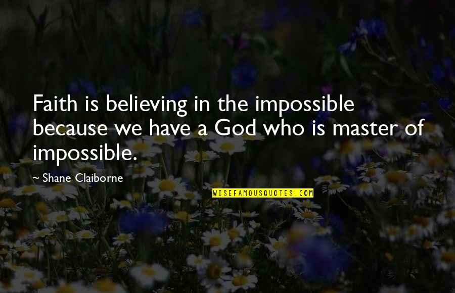 Dorm Wall Quotes By Shane Claiborne: Faith is believing in the impossible because we
