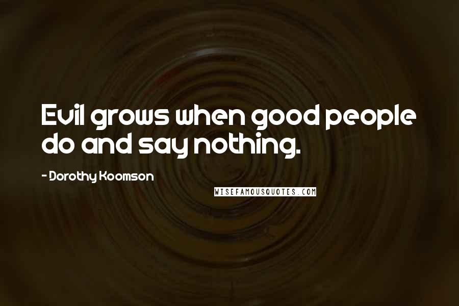 Dorothy Koomson quotes: Evil grows when good people do and say nothing.