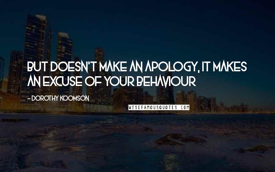 Dorothy Koomson quotes: But doesn't make an apology, it makes an excuse of your behaviour