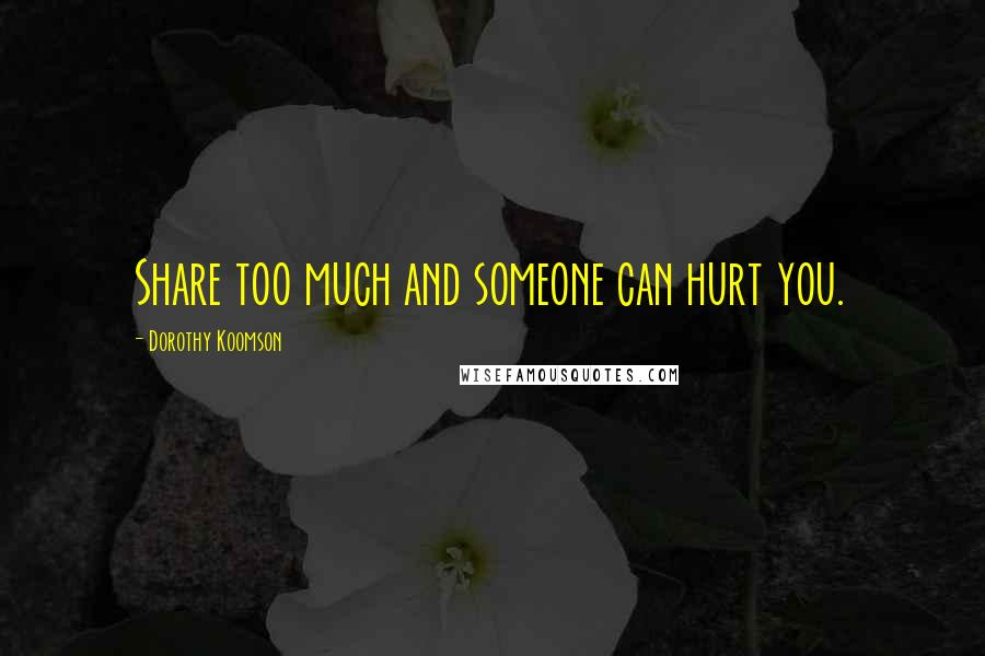 Dorothy Koomson quotes: Share too much and someone can hurt you.