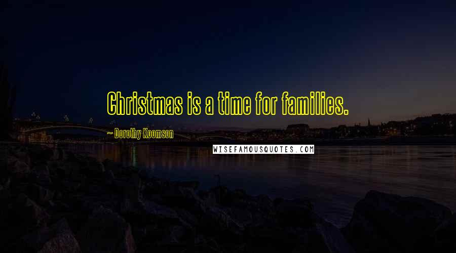 Dorothy Koomson quotes: Christmas is a time for families.