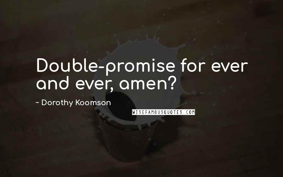 Dorothy Koomson quotes: Double-promise for ever and ever, amen?
