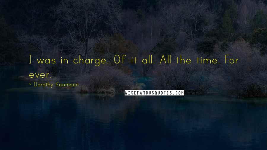 Dorothy Koomson quotes: I was in charge. Of it all. All the time. For ever.