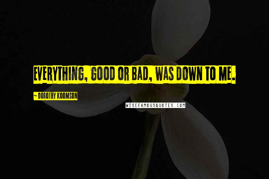 Dorothy Koomson quotes: Everything, good or bad, was down to me.