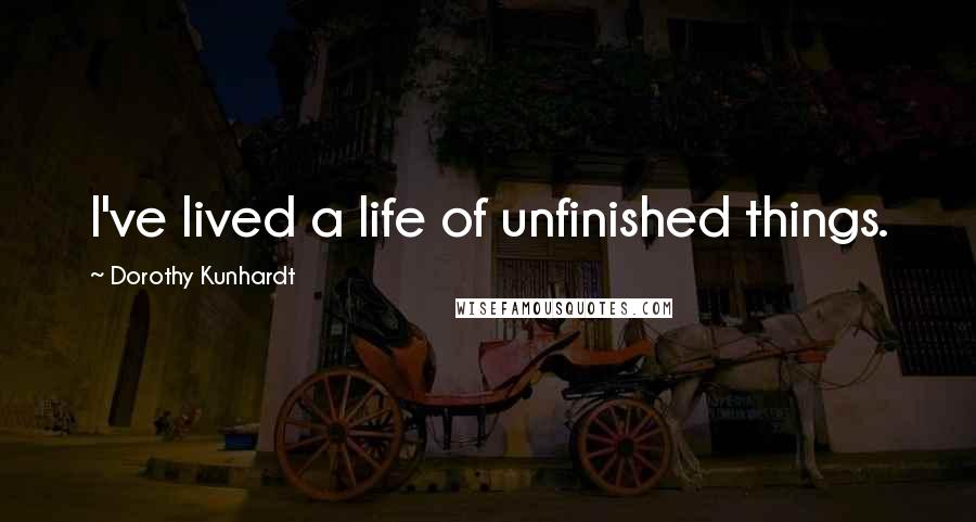 Dorothy Kunhardt quotes: I've lived a life of unfinished things.