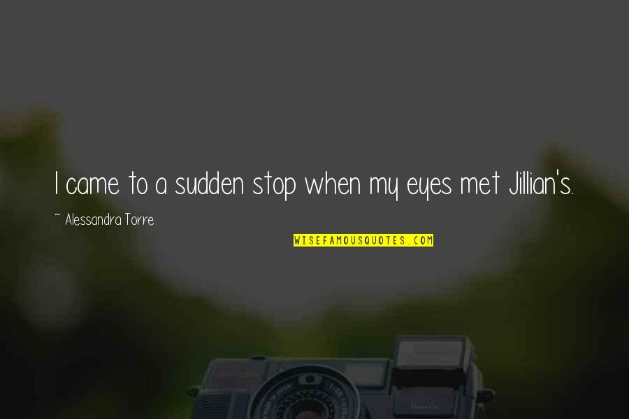 Dorpat Quotes By Alessandra Torre: I came to a sudden stop when my