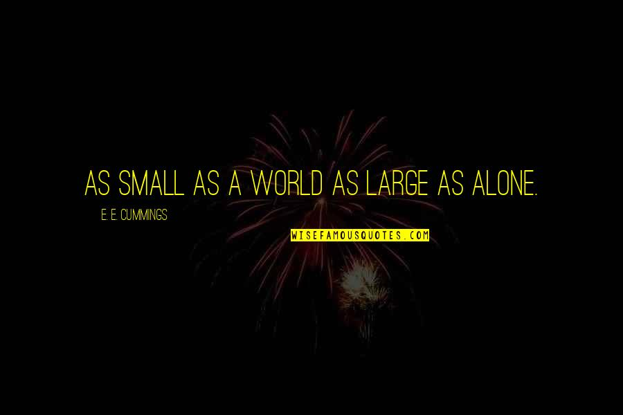 Dorpat Quotes By E. E. Cummings: As small as a world as large as