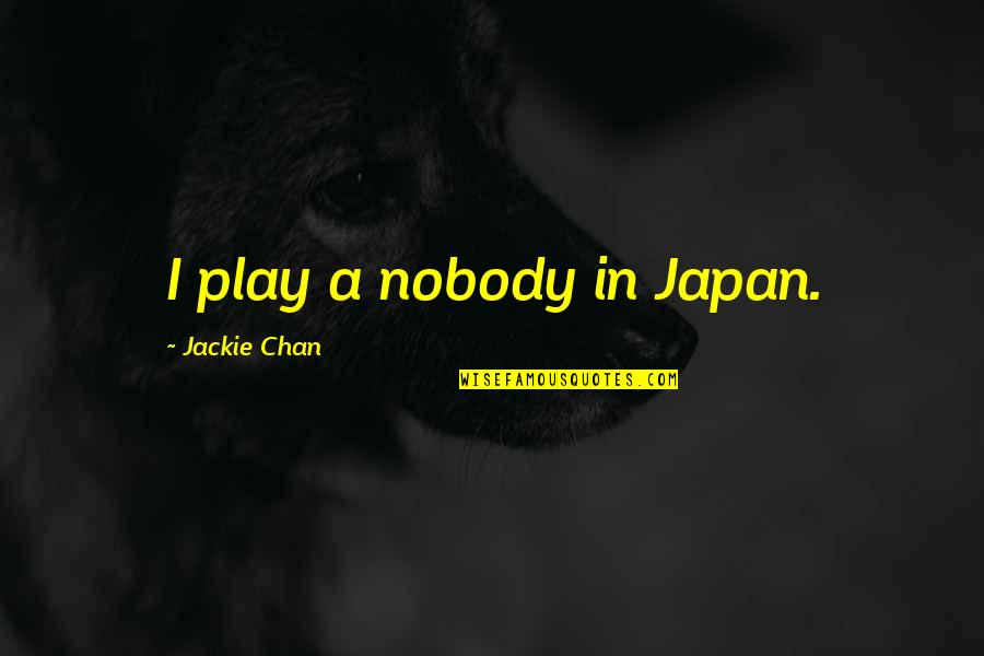 Dorpat Quotes By Jackie Chan: I play a nobody in Japan.