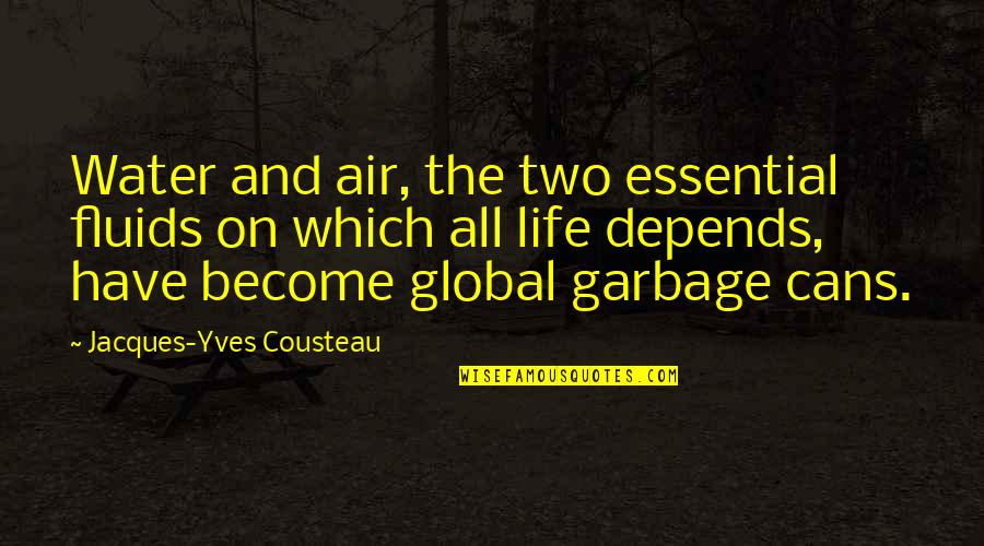 Dorpat Quotes By Jacques-Yves Cousteau: Water and air, the two essential fluids on