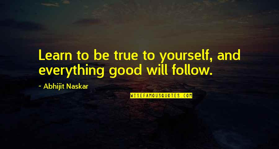 Dosbox Quotes By Abhijit Naskar: Learn to be true to yourself, and everything