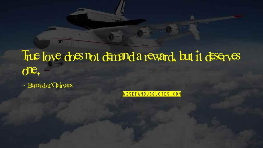 Dosbox Quotes By Bernard Of Clairvaux: True love does not demand a reward, but