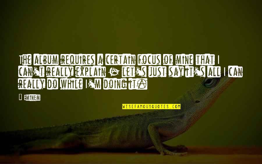 Dosbox Quotes By Eminem: The album requires a certain focus of mine