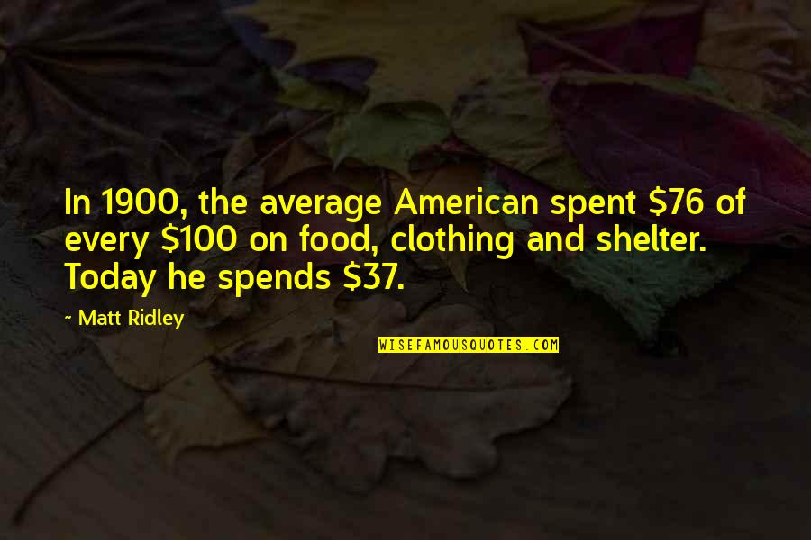 Dosbox Quotes By Matt Ridley: In 1900, the average American spent $76 of