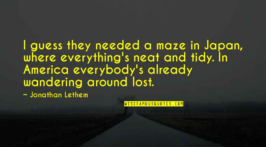 Dosely Quotes By Jonathan Lethem: I guess they needed a maze in Japan,