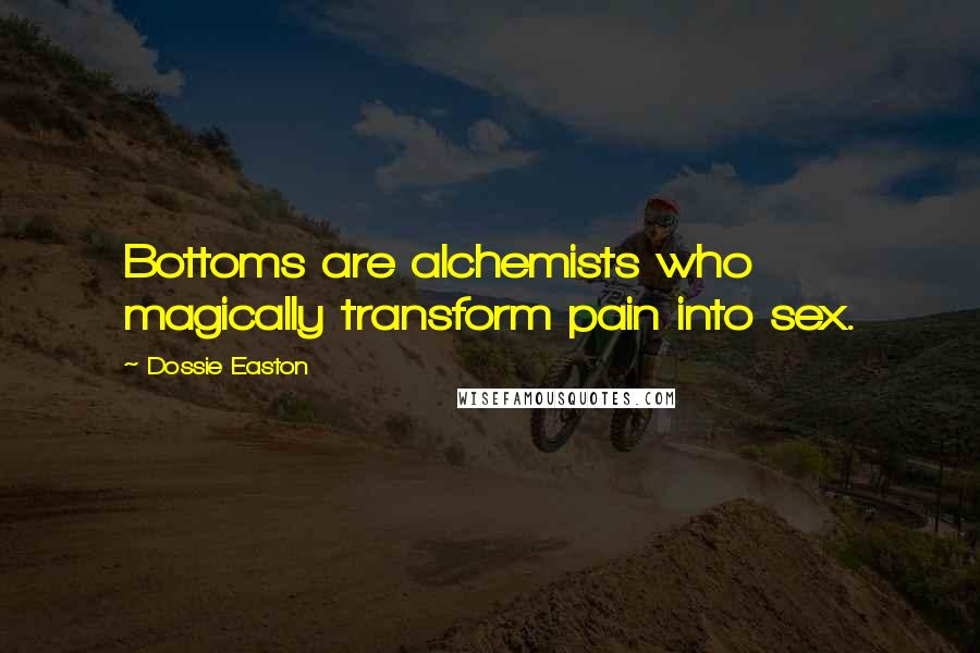 Dossie Easton quotes: Bottoms are alchemists who magically transform pain into sex.