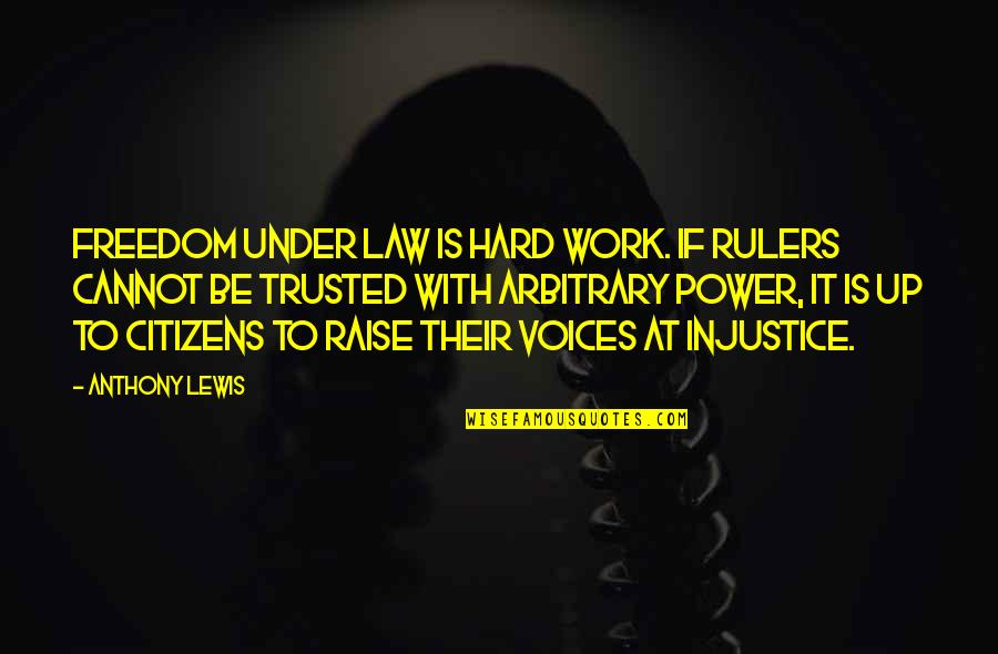 Dot Hack Quotes By Anthony Lewis: Freedom under law is hard work. If rulers