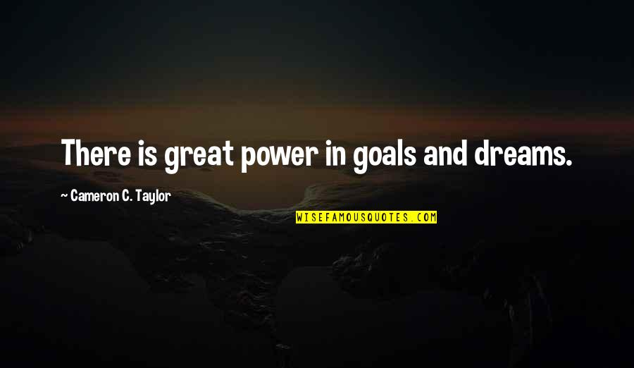 Dot Hack Quotes By Cameron C. Taylor: There is great power in goals and dreams.
