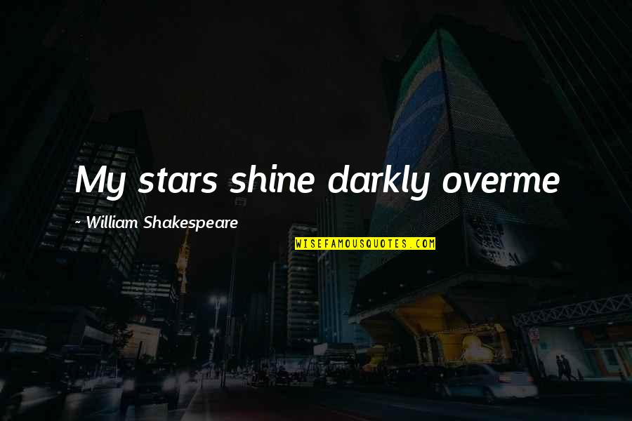 Dot Hack Quotes By William Shakespeare: My stars shine darkly overme