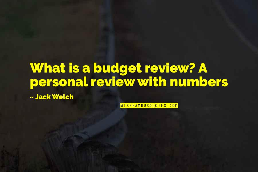 Dota Character Love Quotes By Jack Welch: What is a budget review? A personal review