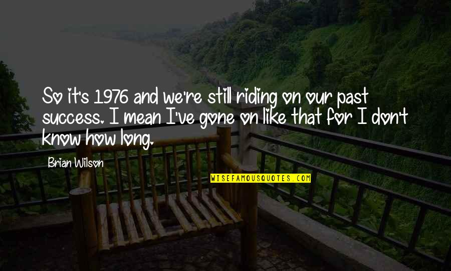 Dota Quotes By Brian Wilson: So it's 1976 and we're still riding on